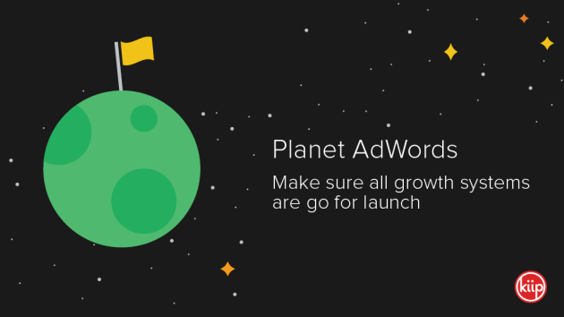 Planet AdWords: Make sure all growth systems are go for launch